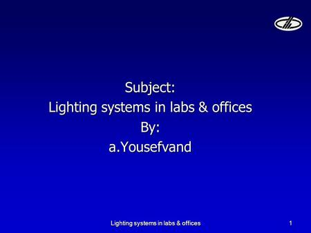 Lighting systems in labs & offices1 Subject: By:a.Yousefvand.