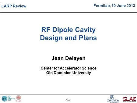 Page 1 Jean Delayen Center for Accelerator Science Old Dominion University RF Dipole Cavity Design and Plans LARP Review Fermilab, 10 June 2013.