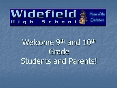 Welcome 9 th and 10 th Grade Students and Parents!