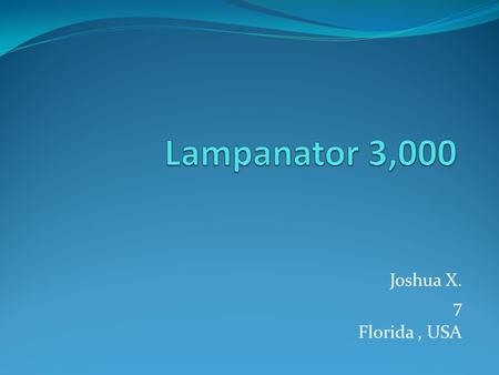 Joshua X. 7 Florida, USA. Have a great idea for an invention The problem the Lampanator 3,000 solves is I have to read at night and my parents say that.