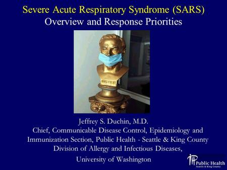 Severe Acute Respiratory Syndrome (SARS) Overview and Response Priorities Jeffrey S. Duchin, M.D. Chief, Communicable Disease Control, Epidemiology and.