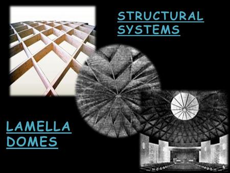 STRUCTURAL SYSTEMS LAMELLA DOMES.