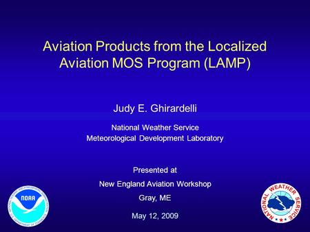Aviation Products from the Localized Aviation MOS Program (LAMP) Judy E. Ghirardelli National Weather Service Meteorological Development Laboratory Presented.