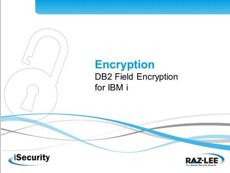 Encryption DB2 Field Encryption for IBM i. The Need for Encryption PCI-DSS, HIPAA, FDA 21 CFR Part 11, and other regulations Use cases: Credit Card Numbers,