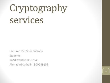 Cryptography services Lecturer: Dr. Peter Soreanu Students: Raed Awad 200367043 Ahmad Abdalhalim 300289105 1.