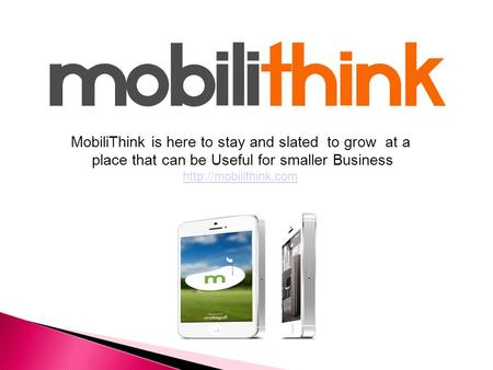 MobiliThink is here to stay and slated to grow at a place that can be Useful for smaller Business