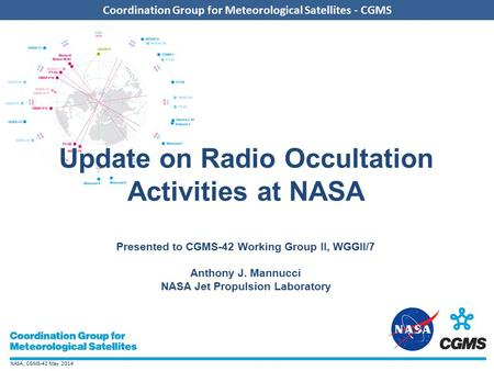 NASA, CGMS-42 May 2014 Coordination Group for Meteorological Satellites - CGMS Update on Radio Occultation Activities at NASA Presented to CGMS-42 Working.