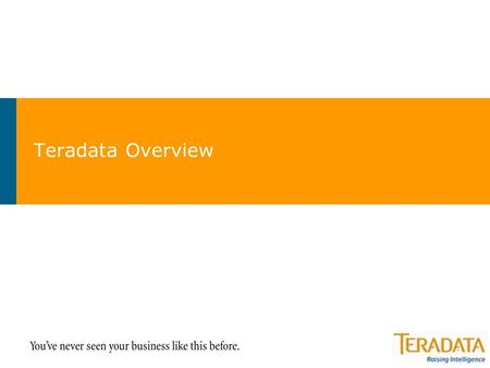 Teradata Overview. 2 The Teradata Difference What We Do >Establish an enterprise view of the business >Integrate detailed, enterprise-wide data >Provide.