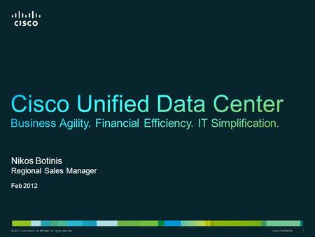 © 2011 Cisco and/or its affiliates. All rights reserved. Cisco Confidential 1 1 © 2011 Cisco and/or its affiliates. All rights reserved. Nikos Botinis.
