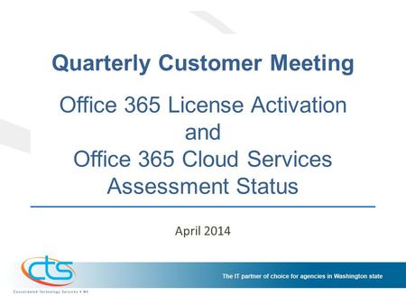 Quarterly Customer Meeting Office 365 License Activation and Office 365 Cloud Services Assessment Status April 2014.