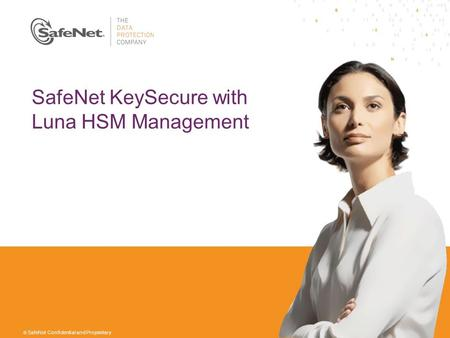 1 © SafeNet Confidential and Proprietary SafeNet KeySecure with Luna HSM Management.