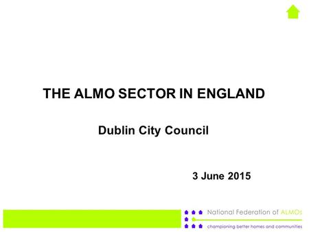 THE ALMO SECTOR IN ENGLAND Dublin City Council 3 June 2015.