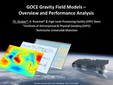 GOCE Gravity Field Models – Overview and Performance Analysis Th. Gruber*, R. Rummel* & High Level Processing Facility (HPF) Team *Institute of Astronomical.