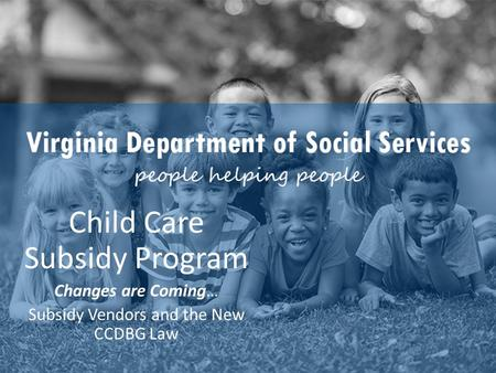Child Care Subsidy Program Changes are Coming… Subsidy Vendors and the New CCDBG Law.
