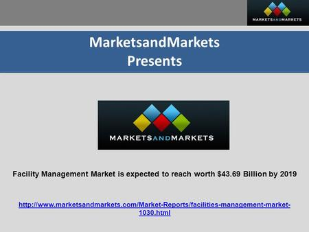 MarketsandMarkets Presents Facility Management Market is expected to reach worth $43.69 Billion by 2019