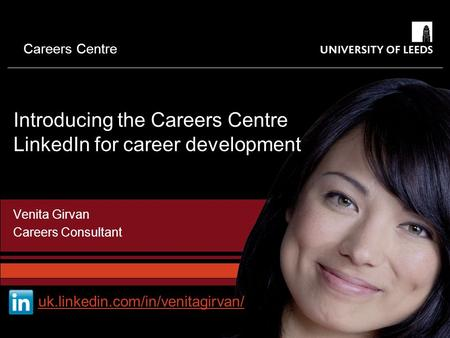 Careers Centre Introducing the Careers Centre LinkedIn for career development Venita Girvan Careers Consultant uk.linkedin.com/in/venitagirvan/