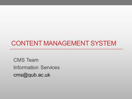 CONTENT MANAGEMENT SYSTEM CMS Team Information Services