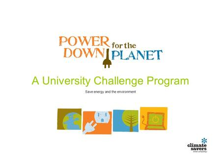 A University Challenge Program Save energy and the environment.