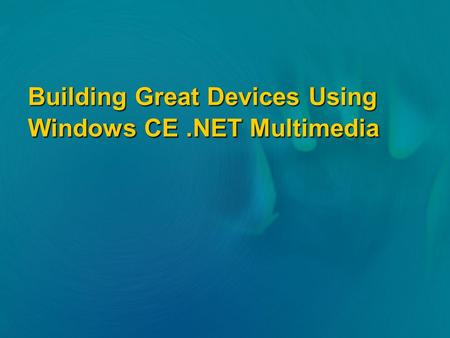 Building Great Devices Using Windows CE.NET Multimedia.