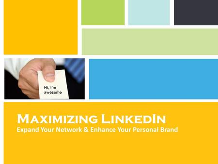 Maximizing LinkedIn Expand Your Network & Enhance Your Personal Brand Hi, I'm awesome.