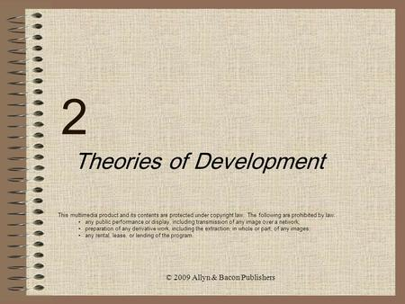 © 2009 Allyn & Bacon Publishers 2 Theories of Development This multimedia product and its contents are protected under copyright law. The following are.