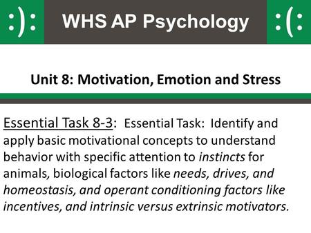 WHS AP Psychology Unit 8: Motivation, Emotion and Stress Essential Task 8-3: Essential Task: Identify and apply basic motivational concepts to understand.