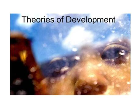 Theories of Development Theories COGNITIVE Theory – Piaget LEARNING Theory – Skinner SOCIAL LEARNING Theory-Bandura ATTACHMENT Theory - Bowlby.