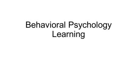 Behavioral Psychology Learning. A definition for learning in the area of psychology can be complicated and usually is different for each psychologist.
