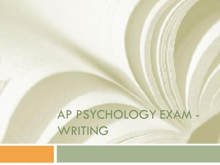AP PSYCHOLOGY EXAM - WRITING. Tips for Free-Response Questions DO…  Read both questions. Make small marks beside the words or phrases that are easy for.