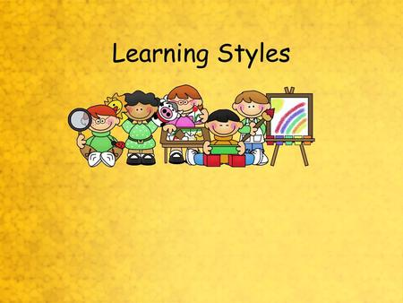Learning Styles. What are Learning Styles? Learning Styles are simply different approaches or ways of learning.