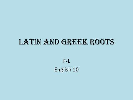 Latin and Greek roots F-L English 10. 1. fer Transfer, ferry, chauffeur Meaning: carry or bear.