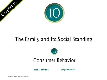 Chapter 10 Copyright © 2015 Pearson Education. Slide 2 of 35 Chapter 10 Learning Objectives 10.1 To understand the family as a consumer socialization.