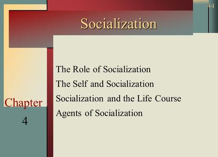 Copyright © 2002 by The McGraw-Hill Companies, Inc. All rights reserved. 4-1 4 Chapter Socialization The Role of Socialization The Self and Socialization.