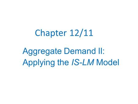 Chapter 12/11 Aggregate Demand II: Applying the IS-LM Model.