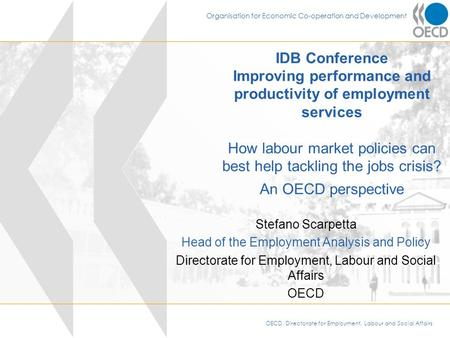 OECD, Directorate for Employment, Labour and Social Affairs Organisation for Economic Co-operation and Development IDB Conference Improving performance.