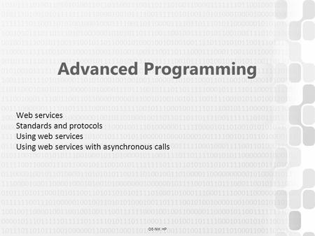 OE-NIK HP Advanced Programming Web services Standards and protocols Using web services Using web services with asynchronous calls.