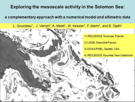 Exploring the mesoscale activity in the Solomon Sea: a complementary approach with a numerical model and altimetric data L. Gourdeau 1, J. Verron 2, A.