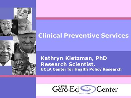 Clinical Preventive Services Kathryn Kietzman, PhD Research Scientist, UCLA Center for Health Policy Research.