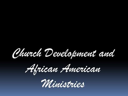Church Development and African American Ministries.