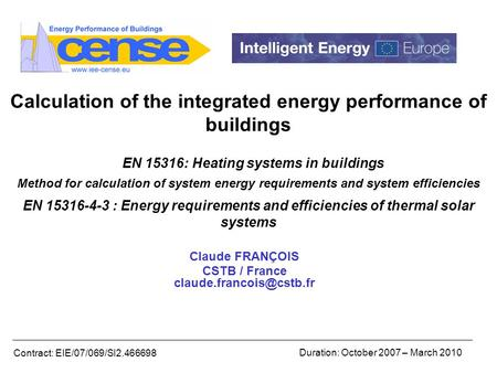 Contract: EIE/07/069/SI2.466698 Duration: October 2007 – March 2010 Calculation of the integrated energy performance of buildings EN 15316: Heating systems.