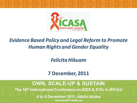 Evidence Based Policy and Legal Reform to Promote Human Rights and Gender Equality Felicita Hikuam 7 December, 2011 OWN, SCALE-UP & SUSTAIN The 16 th International.