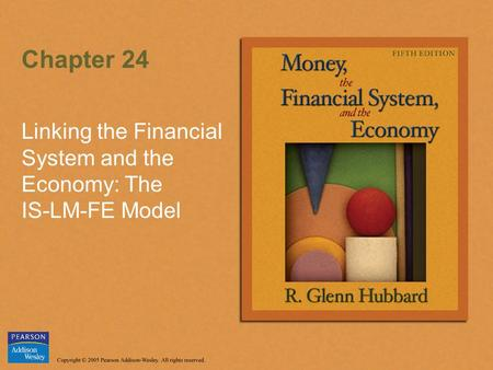 Chapter 24 Linking the Financial System and the Economy: The IS-LM-FE Model.