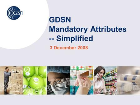 GDSN Mandatory Attributes -- Simplified 3 December 2008.