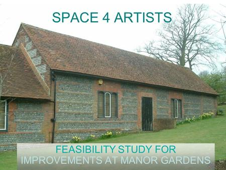 SPACE 4 ARTISTS FEASIBILITY STUDY FOR IMPROVEMENTS AT MANOR GARDENS.