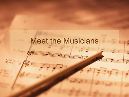 Meet the Musicians. INTRODUCTION Hello, musicians! There are many different careers a professional musician can pursue. You are about to set off on a.