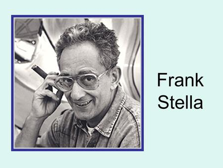 Frank Stella From Massachusetts Was born on May 12, 1936 in Malden, MA. Still an active artist- currently lives in New York.