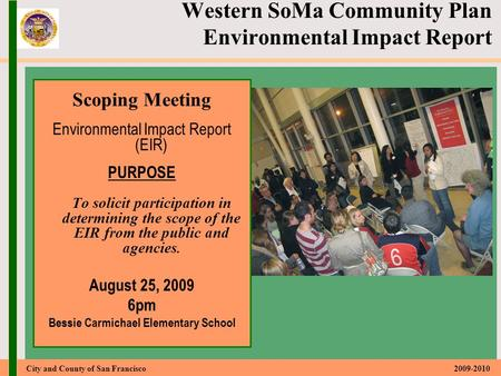 City and County of San Francisco 2009-2010 Scoping Meeting Environmental Impact Report (EIR) PURPOSE To solicit participation in determining the scope.