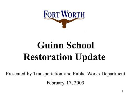 1 Guinn School Restoration Update Presented by Transportation and Public Works Department February 17, 2009.