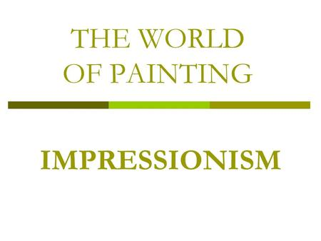 IMPRESSIONISM THE WORLD OF PAINTING. Impressionism is a 19th century artistic movement that swept much of the painting and sculpture styles of the period.