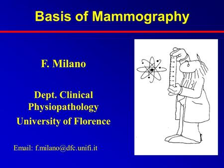 Basis of Mammography F. Milano Dept. Clinical Physiopathology University of Florence